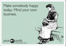 make-somebody-happy-today-mind-your-own-business-4