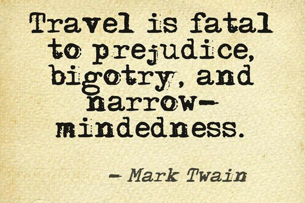 travel-is-fatal-to-prejudice-bigotry-and-narrow-mindedness